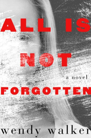 All is Not Forgotten by Wendy Walker.jpg