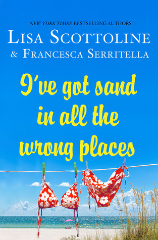 I've Got Sand in All the Wrong Place by Lisa Scottoline.jpg