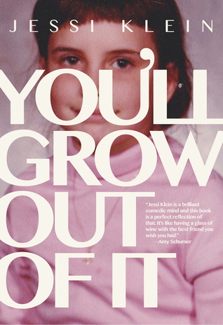 You'll Grow Out of It by Jessi Klein.jpg