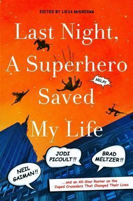 Last Night a Superhero Saved My Life by Liesa Mignogna.jpg