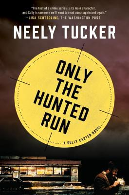 Only the Hunted Run by Neely Tucker.jpg