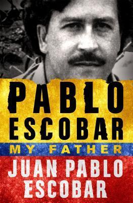Pablo Escobar My Father by Juan Pablo Escobar.jpg