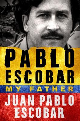 Pablo Escobar My Father by Juan Pablo Escobar.jpg