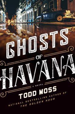 Ghosts of Havana by Todd Moss.jpg