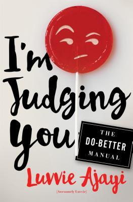 I'm Judging You by Luvvie Ajayi.jpg