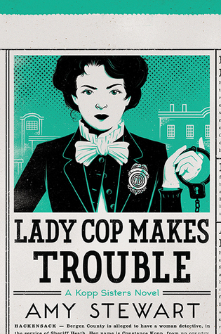 Lady Cop Makes Trouble by Amy Stewart.jpg