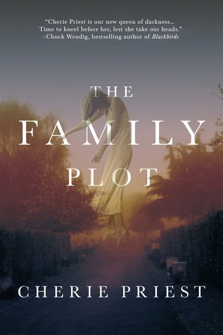 The Family Plot by Cherie Priest.jpg