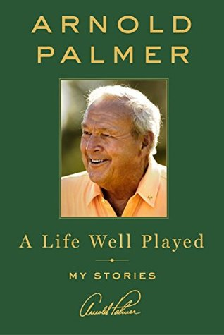 A Life Well Played by Arnold Palmer.jpg