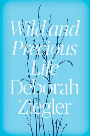 Wild and Precious Life by Deborah Ziegler.jpg
