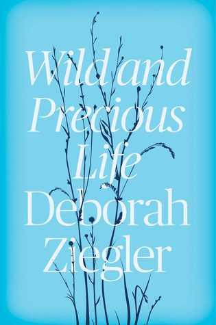 Wild and Precious Life by Deborah Ziegler.jpg