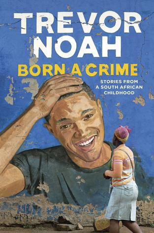 Born a Crime by Trevor Noah.jpg