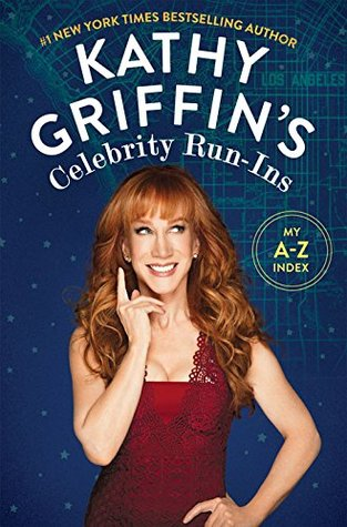 Kathy Griffin's Celebrity Run-Ins by Kathy Griffin.jpg