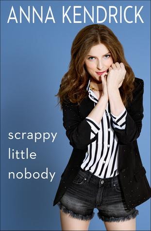 Scrappy Little Nobody by Anna Kendrick.jpg