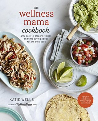 The Wellness Mama Cookbook by Katie Wells.jpg