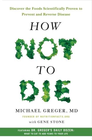 How Not to Die by Michael Greger, M.D..jpg
