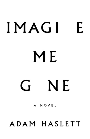 Imagine Me Gone by Adam Haslett.jpg