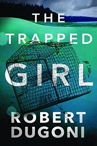 The Trapped Girl by Robert Dugoni.jpg