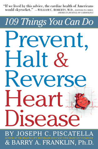 109 Things You Can Do to Prevent, Halt & Reverse Heart Disease by Joseph C Piscatella & Barry A. Franklin, Ph.D..jpg