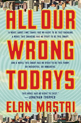 All Our Wrong Todays by Elan Mastai.jpg