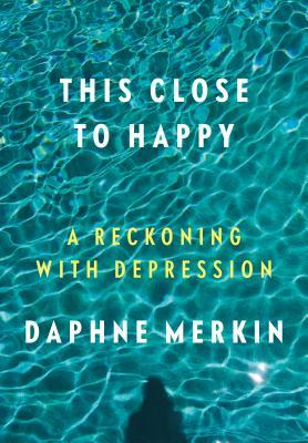 This Close to Happy by Daphne Merkin.jpg