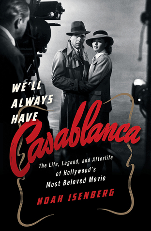 We'll Always Have Casablanca by Noah Isenberg.jpg