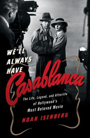 We'll Always Have Casablanca by Noah Isenberg.jpg