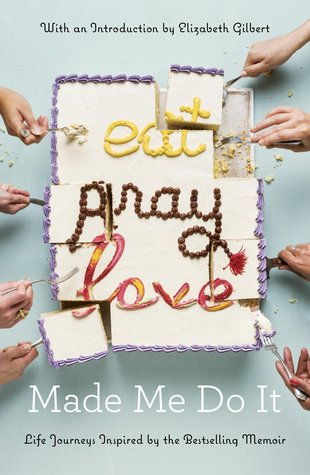 Eat Pray Love Made Me Do It by Various Authors.jpg