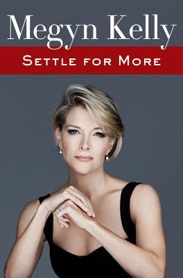 Settle for More by Megyn Kelly.jpg