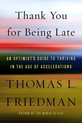 Thank You for Being Late by Thomas L. Friedman.jpg