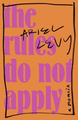 The Rules Do Not Apply by Ariel Levy.jpg