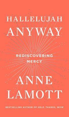 Hallelujah Anyway by Anne Lamott
