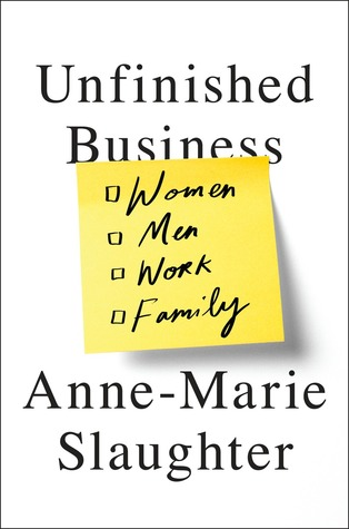 Unfinished Business by Anne-Marie Slaughter.jpg