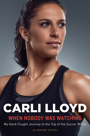 When Nobody Was Watching by Carli Lloyd.jpg