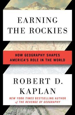 Earning the Rockies by Robert D Kaplan.jpg