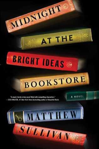 Midnight at the Bright Ideas Bookstore by Matthew Sullivan.jpg