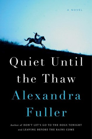 Quiet Until the Thaw by Alexandra Fuller.jpg