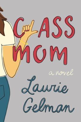 Class Mom by Laurie Gelman.jpg