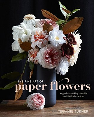 The Fine Art of Paper Flowers by Tiffanie Turner.jpg