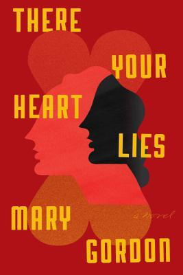 There Your Heart Lies by Mary Gordon.jpg