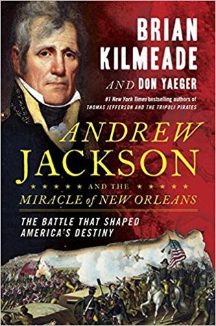 Andrew Jackson and the Miracle of New Orleans by Brian Kilmeade.jpg