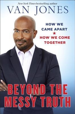 Beyond the Messy Truth by Van Jones.jpg