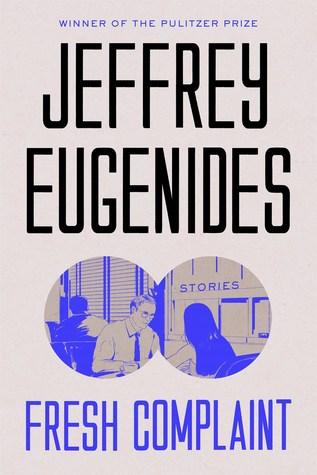 Fresh Complaint by Jeffrey Eugenides.jpg