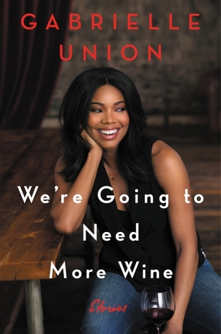 We're Going to Need More Wine by Gabrielle Union.jpg